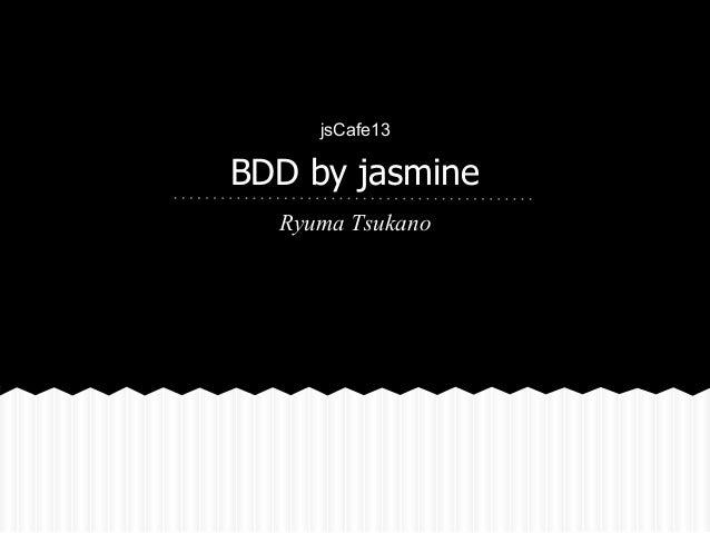 BDD by jasmine Ryuma Tsukano jsCafe13