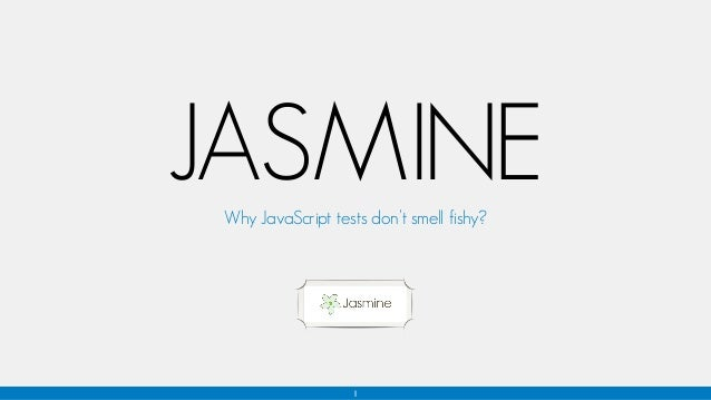 1 JASMINEWhy JavaScript tests don't smell fishy?
