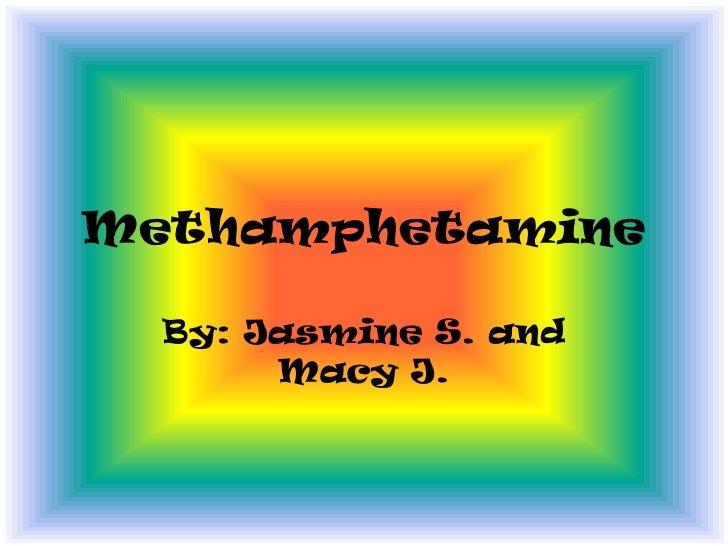 Methamphetamine<br />By: Jasmine S. and Macy J.<br />