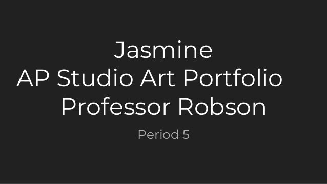 Jasmine AP Studio Art Portfolio Professor Robson Period 5