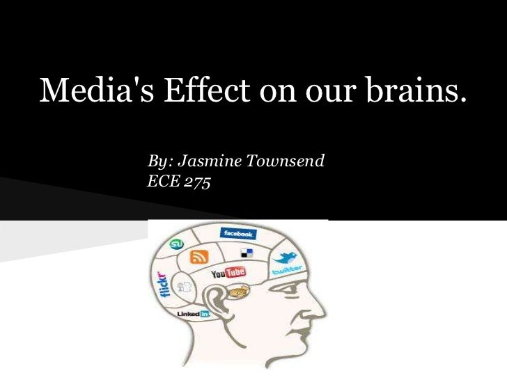 Medias Effect on our brains.       By: Jasmine Townsend       ECE 275