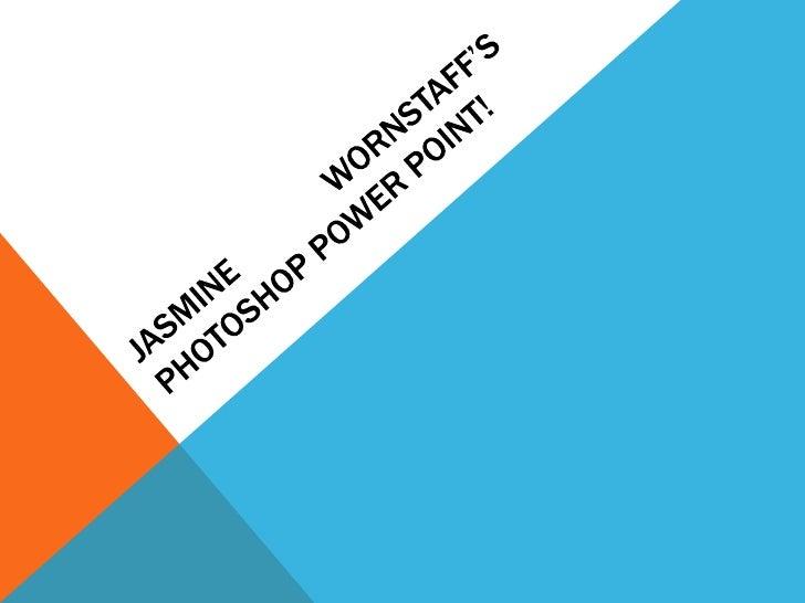 Jasmine Wornstaff's Photoshop power point!<br />