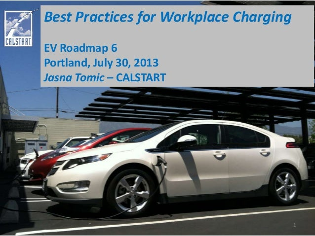 Best Practices for Workplace Charging EV Roadmap 6 Portland, July 30, 2013 Jasna Tomic – CALSTART 1