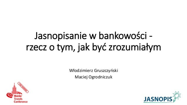 Jasnopisanie w bankowości - rzecz o tym, jak być zrozumiałym Włodzimierz Gruszczyński Maciej Ogrodniczuk