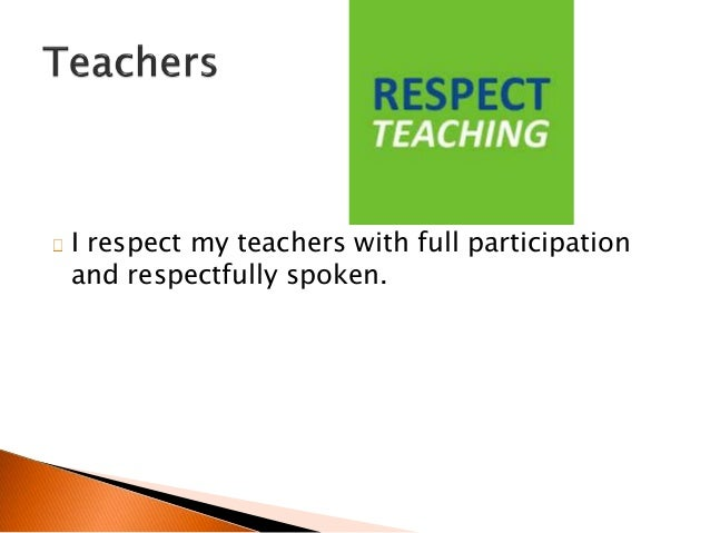 student respect for teachers essay Teachers hold the highest regard for students after their parents all cultures and religions preach that students are supposed to respect their teachers and should try to learn from them not only.