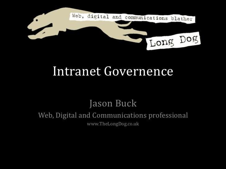 Intranet Governence Jason Buck Web, Digital and Communications professional www.TheLongDog.co.uk