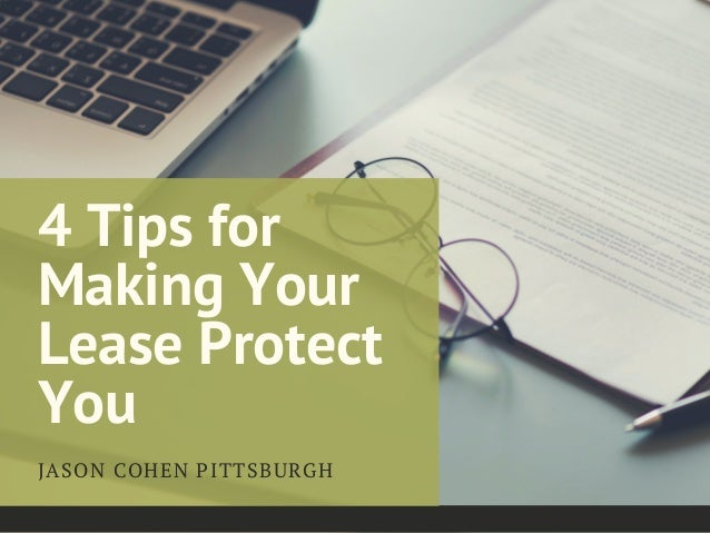 4 Tips for Making Your Lease Protect You JASON COHEN PITTSBURGH