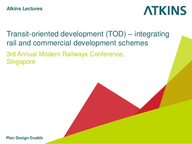 Transit-oriented development (TOD) – integrating rail and commercial development schemes 3rd Annual Modern Railways Confer...