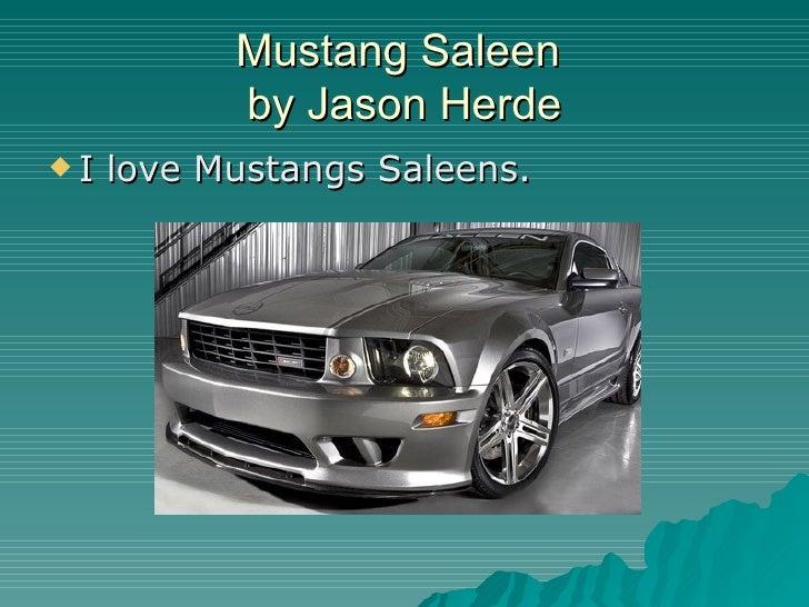 Mustang Saleen  by Jason Herde <ul><li>I love Mustangs Saleens. </li></ul>