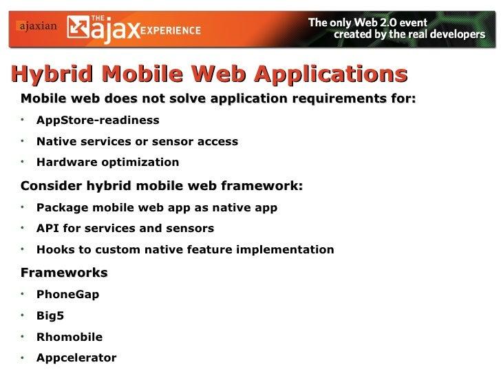 Hybrid Mobile Web Applications   <ul><li>Mobile web does not solve application requirements for: </li></ul><ul><li>AppStor...