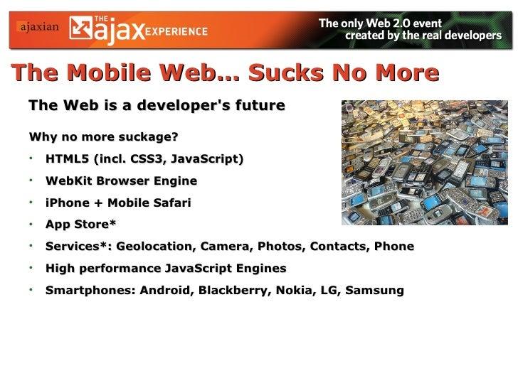 The Web is a developer's future   <ul><li>Why no more suckage? </li></ul><ul><li>HTML5 (incl. CSS3, JavaScript) </li></ul>...