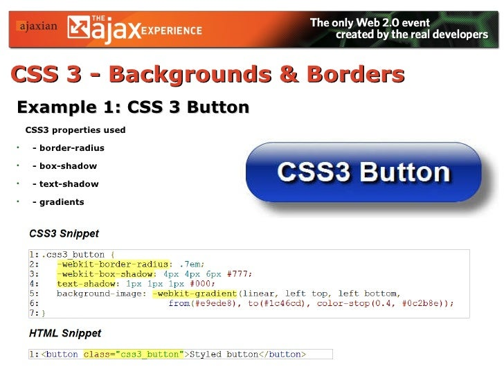 CSS 3 - Backgrounds & Borders   <ul><li>Example 1: CSS 3 Button </li></ul><ul><li>CSS3 properties used </li></ul><ul><li>-...