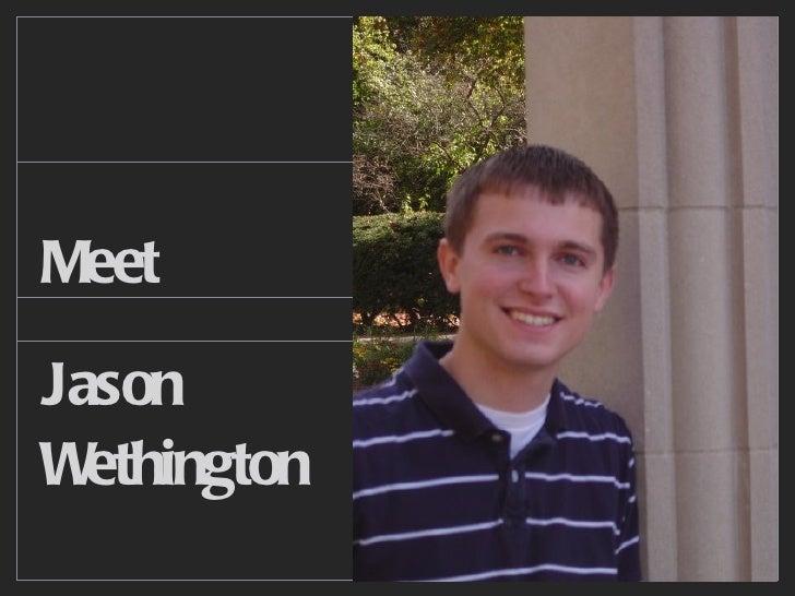 Meet <ul><li>Jason </li></ul><ul><li>Wethington </li></ul>