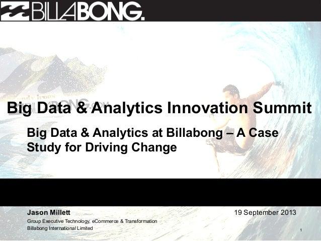 1 19 September 2013 1 Big Data & Analytics Innovation Summit Big Data & Analytics at Billabong – A Case Study for Driving ...