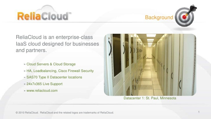 1<br />Background<br />ReliaCloudis an enterprise-class <br />IaaS cloud designed for businesses <br />and partners.<br />...