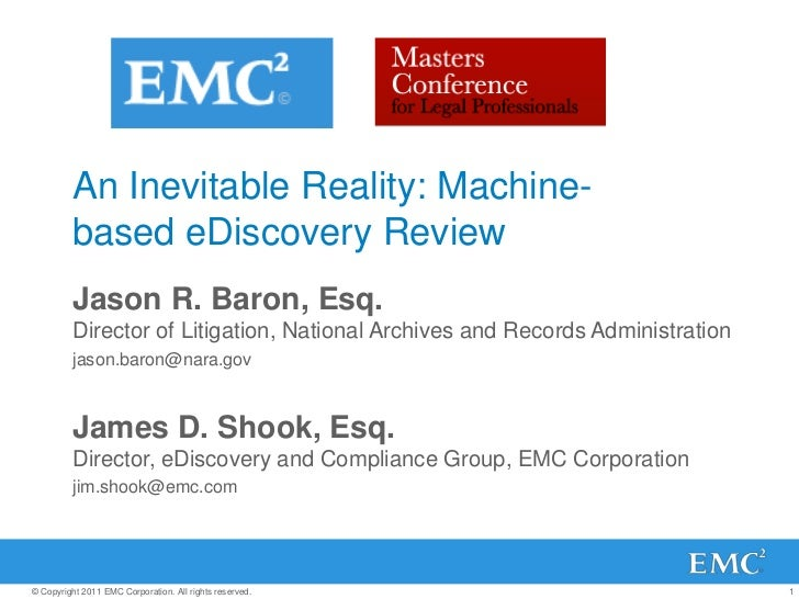 An Inevitable Reality: Machine-based eDiscovery Review<br />Jason R. Baron, Esq.Director of Litigation, National Archives ...