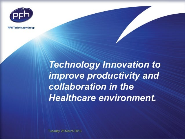 Technology Innovation toimprove productivity andcollaboration in theHealthcare environment.Tuesday 26 March 2013