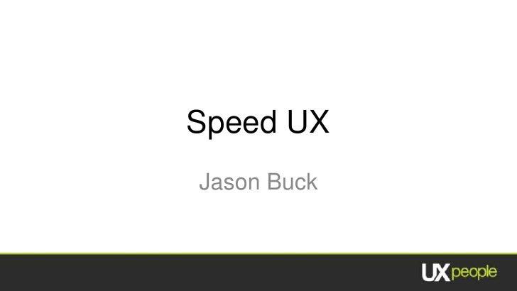 Speed UX<br />Jason Buck<br />