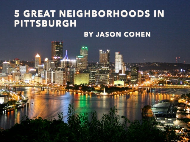 5 GREAT NEIGHBORHOODS IN PITTSBURGH BY JASON COHEN