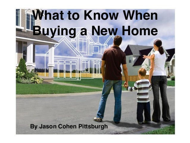 What to Know When Buying a New Home By Jason Cohen Pittsburgh