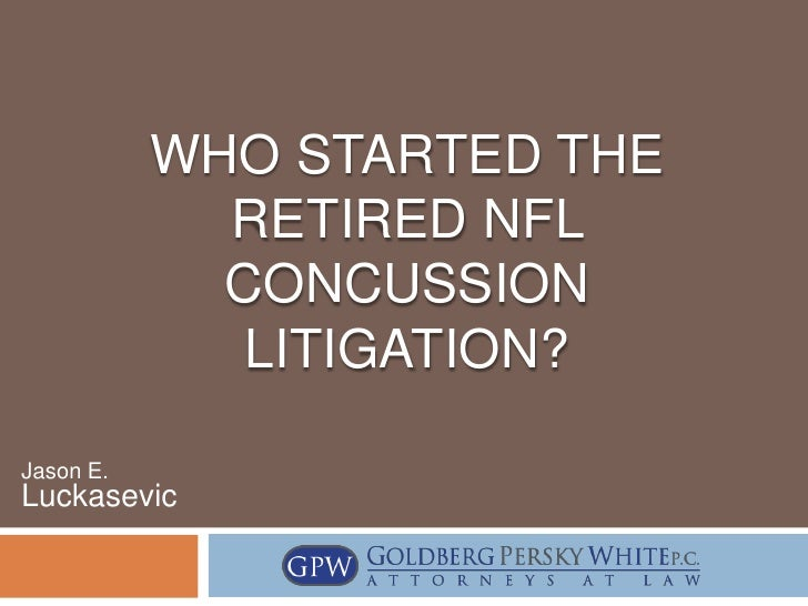 WHO STARTED THE             RETIRED NFL             CONCUSSION              LITIGATION?Jason E.Luckasevic