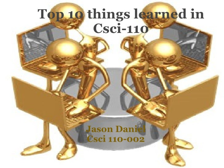 Top 10 things learned in Csci-110   Jason Daniel Csci 110-002