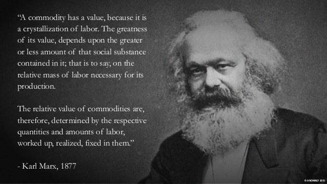 """""""A commodity has a value, because it is a crystallization of labor. The greatness of its value, depends upon the greater o..."""