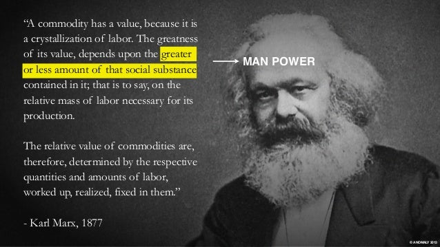 """MAN POWER """"A commodity has a value, because it is a crystallization of labor. The greatness of its value, depends upon the..."""