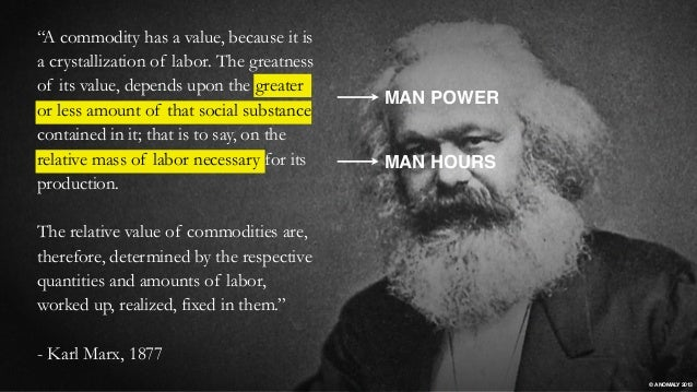 """MAN POWER MAN HOURS """"A commodity has a value, because it is a crystallization of labor. The greatness of its value, depend..."""