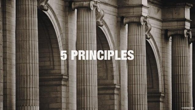 5 PRINCIPLES © ANOMALY 2013