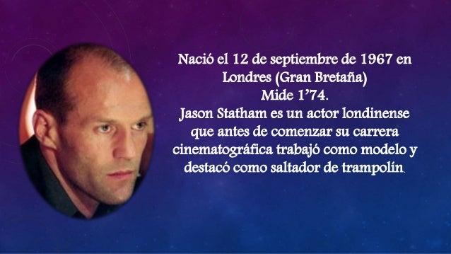 Nació el 12 de septiembre de 1967 en Londres (Gran Bretaña) Mide 1'74. Jason Statham es un actor londinense que antes de c...