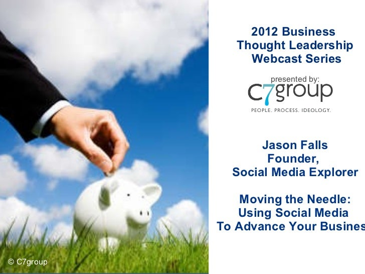2012 Business  Thought Leadership Webcast Series presented by: Jason Falls Founder,  Social Media Explorer Moving the Need...