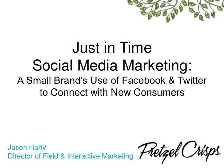 Just in Time <br />Social Media Marketing: <br />A Small Brand's Use of Facebook & Twitter <br />to Connect with New Consu...