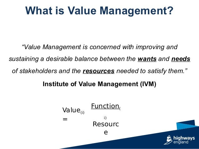 """""""Value Management is concerned with improving and sustaining a desirable balance between the wants and needs of stakeholde..."""
