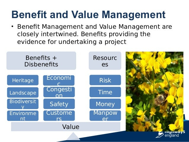 Benefit and Value Management • Benefit Management and Value Management are closely intertwined. Benefits providing the evi...