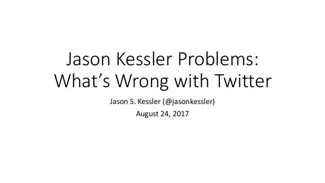 Jason Kessler Problems: What's Wrong with Twitter Jason S. Kessler (@jasonkessler) August 24, 2017