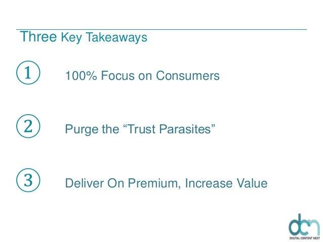 "① 100% Focus on Consumers ② Purge the ""Trust Parasites"" ③ Deliver On Premium, Increase Value Three Key Takeaways"