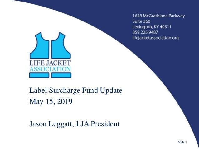 Label Surcharge Fund Update May 15, 2019 Jason Leggatt, LJA President Slide 1