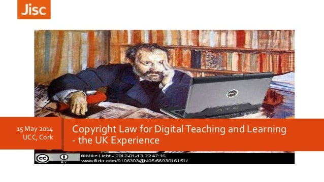 15 May 2014 UCC, Cork Copyright Law for DigitalTeaching and Learning - the UK Experience
