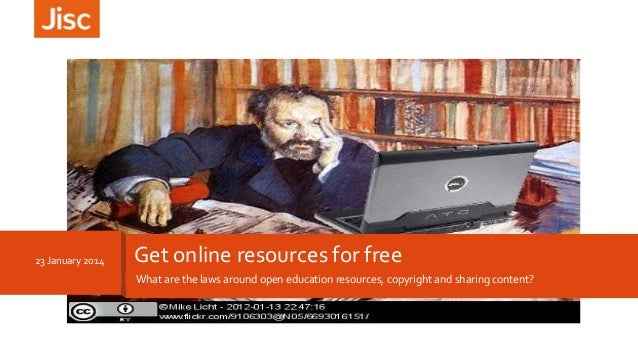 What are the laws around open education resources, copyright and sharing content? 23 January 2014 Get online resources for...