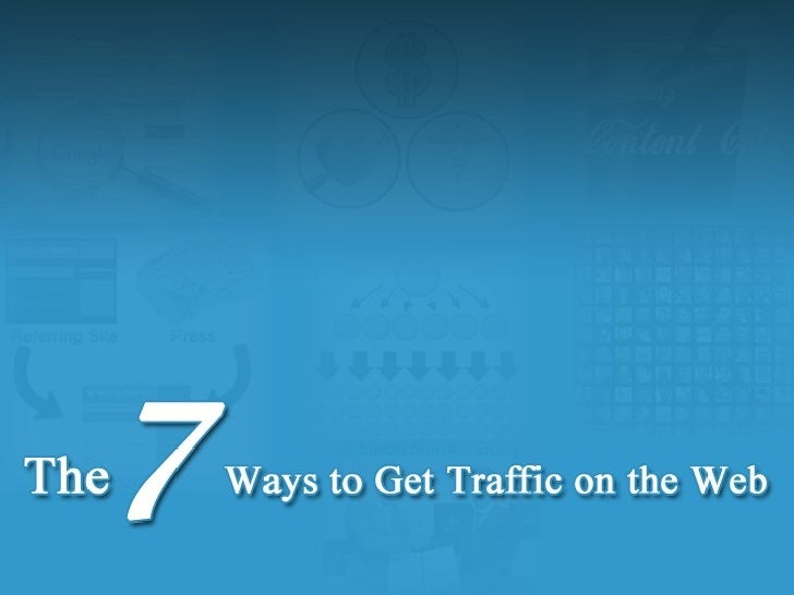 The 7 Ways to Get Traffic on the Web