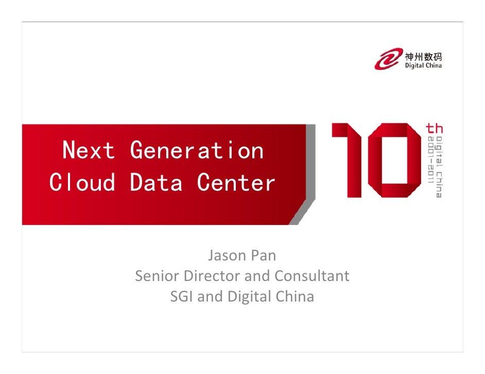 Next GenerationCloud Data Center                 JasonPan      SeniorDirectorandConsultant           SGIandDigitalC...