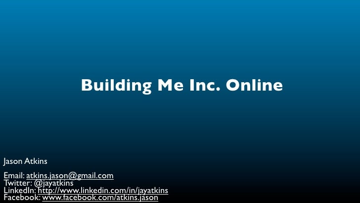 Building Me Inc. Online    Jason Atkins Email: atkins.jason@gmail.com Twitter: @jayatkins LinkedIn: http://www.linkedin.co...