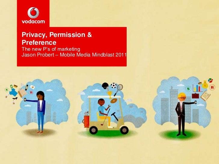 Privacy, Permission & Preference The new P's of marketing<br />Jason Probert – Mobile Media Mindblast 2011<br />