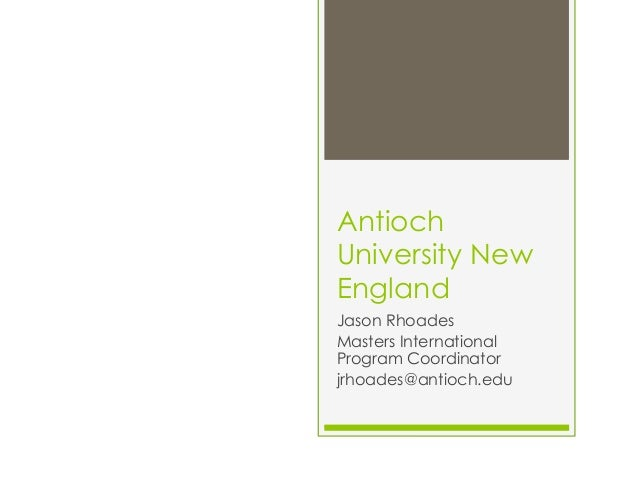 Antioch University New England Jason Rhoades Masters International Program Coordinator jrhoades@antioch.edu