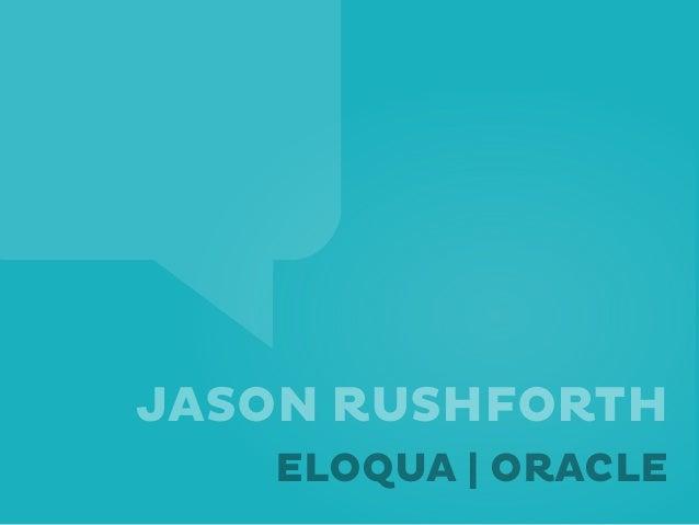 JASON RUSHFORTHELOQUA | ORACLE