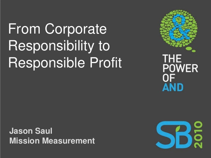 From Corporate Responsibility to Responsible Profit    Jason Saul Mission Measurement