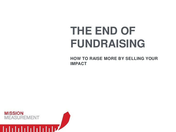 THE END OFFUNDRAISINGHOW TO RAISE MORE BY SELLING YOURIMPACT