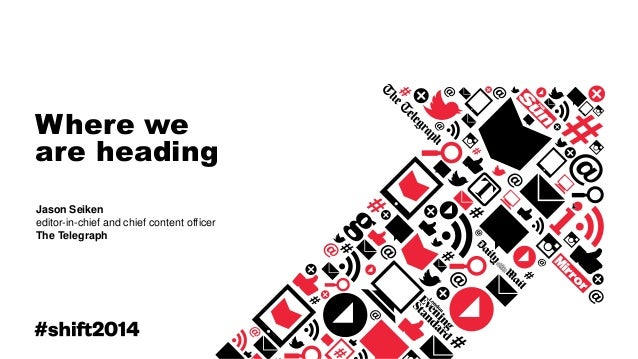Where we are heading Jason Seiken editor-in-chief and chief content officer The Telegraph