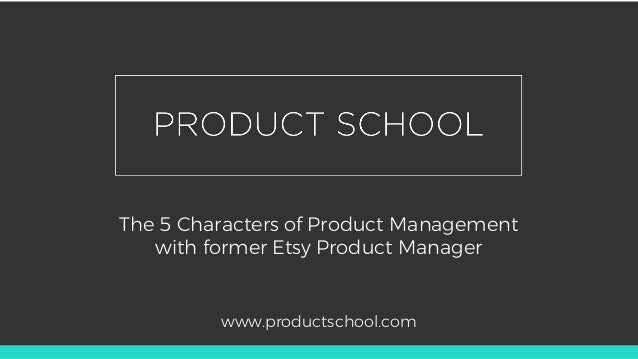 The 5 Characters of Product Management with former Etsy Product Manager www.productschool.com